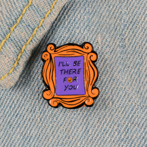 friends there for you enamel pin 1